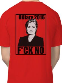 Hillary 2016- F*CK NO Classic T-Shirt