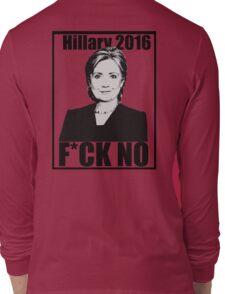 Hillary 2016- F*CK NO Long Sleeve T-Shirt