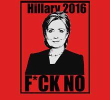 Hillary 2016- F*CK NO Unisex T-Shirt