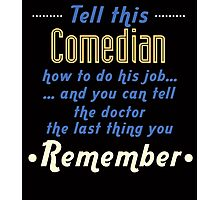 """Tell this Comedian how to do his job... and you can tell the doctor the last thing you remember"" Collection #720067 Photographic Print"