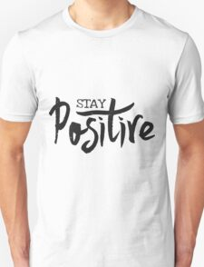 Stay Positive Unisex T-Shirt