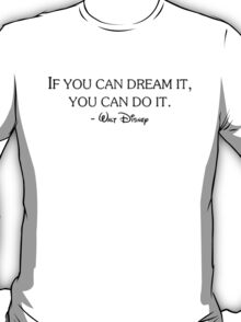 If you can dream it, you can do it T-Shirt