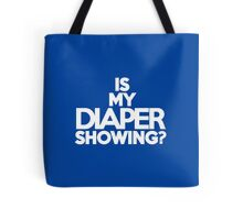 Is my diaper showing? Tote Bag