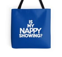 Is my nappy showing? Tote Bag