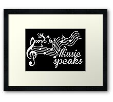 When words fail music speaks-Black and white Framed Print