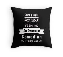 """Some People Only Dream of Finding An Awesome Comedian. I Raised One"" Collection #710067 Throw Pillow"