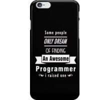 """""""Some People Only Dream of Finding An Awesome Programmer. I Raised One"""" Collection #710068 iPhone Case/Skin"""