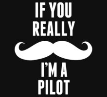 If You Really Mustache I'm A Pilot - TShirts & Hoodies by custom222