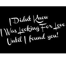 i didn't know i was looking for love until i found you Photographic Print