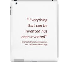 Everything's been invented... (Amazing Sayings) iPad Case/Skin
