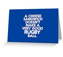 A cheese sandwich doesn't make a very good rugby ball Greeting Card