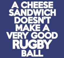 A cheese sandwich doesn't make a very good rugby ball by onebaretree