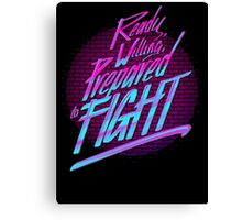 Ready, Willing, Prepared to Fight - 80's EDITION Canvas Print