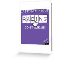 if its not about racing Greeting Card