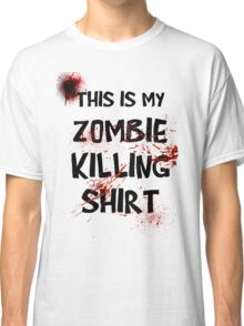 This is my Zombie Killing Shirt Classic T-Shirt