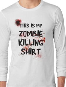 This is my Zombie Killing Shirt Long Sleeve T-Shirt