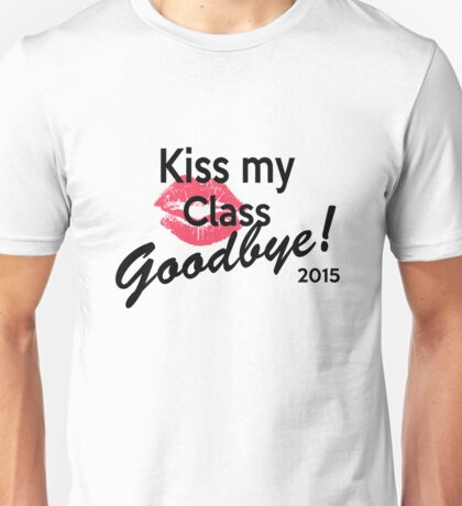 Kiss My Class Goodby! Unisex T-Shirt