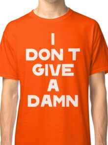 I DON'T GIVE A DAMN Classic T-Shirt