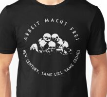 Arbeit Macht Frei - New Century, Same Lies, Same Crimes Unisex T-Shirt