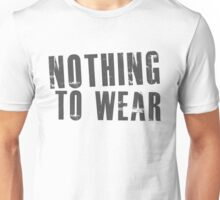 Nothing To Wear Unisex T-Shirt