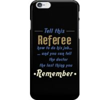"""Tell this Referee how to do his job... and you can tell the doctor the last thing you remember"" Collection #720033 iPhone Case/Skin"