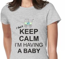 I Cant Keep Calm I Am Pregnant Maternity Womens Fitted T-Shirt