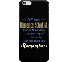 """""""Tell this Biomedical Scientist how to do his job... and you can tell the doctor the last thing you remember"""" Collection #720038 iPhone Case/Skin"""