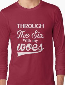 RUNNING THROUGH THE SIX WITH MY WOES Long Sleeve T-Shirt