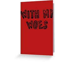 With My Woes Greeting Card