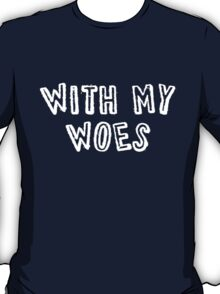 With My Woes T-Shirt