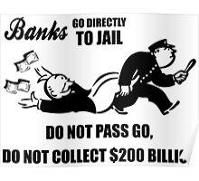 Banks - Do Not Pass Go, Do Not Collect $200 Billion Poster