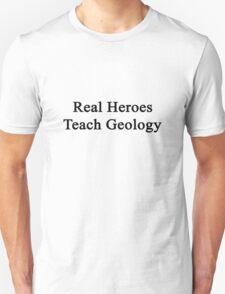 Real Heroes Teach Geology  T-Shirt