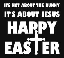 It's Not About The Bunny It's About Jesus by evahhamilton