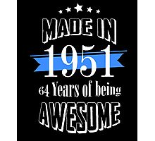 Made in 1951 64 years of being awesome Photographic Print