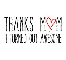 Thanks mom, I turned out awesome by beakraus
