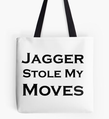 Jagger Stole My Moves Tote Bag