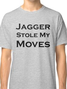 Jagger Stole My Moves Classic T-Shirt