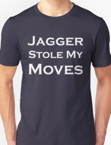 Jagger Stole My Moves Unisex T-Shirt