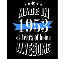Made in 1953 62 years of being awesome Photographic Print