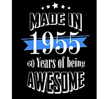 Made in 1955 60 years of being awesome Photographic Print