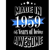 Made in 1959 56 years of being awesome Photographic Print