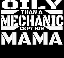 AIN'T NOTHIN ONLY THAN A MECHANIC CEPT HIS MAMA by BADASSTEES