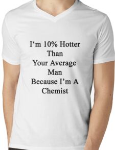 I'm 10% Hotter Than Your Average Man Because I'm A Chemist  Mens V-Neck T-Shirt