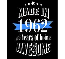Made in 1962 53 years of being awesome Photographic Print
