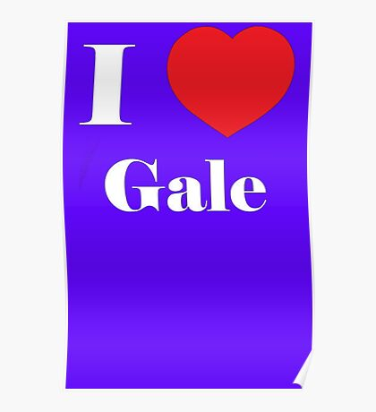 I Love Gale Poster