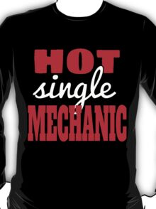HOT SINGLE MECHANIC T-Shirt