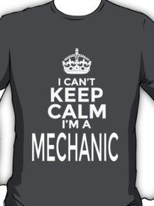 I CAN'T KEEP CALM I'M A MECHANIC T-Shirt