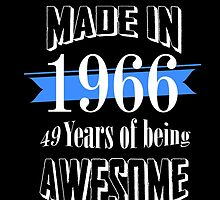 Made in 1966 49 years of being awesome by tdesignz