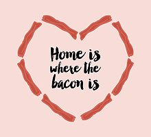 Home is where the bacon is by allysonjohnson