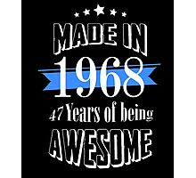 Made in 1968 47 years of being awesome Photographic Print
